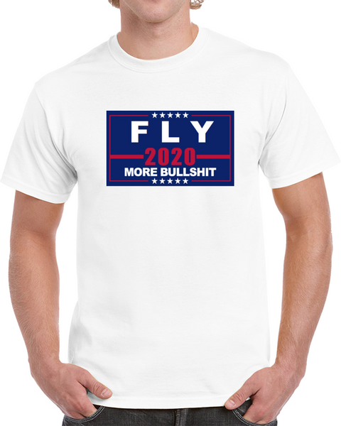 Fly 2020 - More Bullshit T Shirt