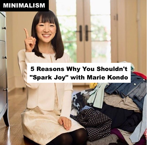 "5 Reasons Why You Shouldn't ""Spark Joy"" with Marie Kondo"