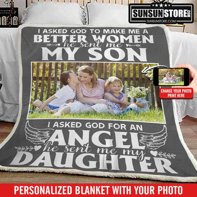 "Personalized Blanket: ""I asked God to make me a better women he sent me my son. I asked God for an angel he sent me my daughter"" with Your Photo"