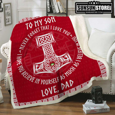 To My Son - Never forget that I love you I hope you believe in yourself as much as I believe in you - Love, Dad - Viking Blanket
