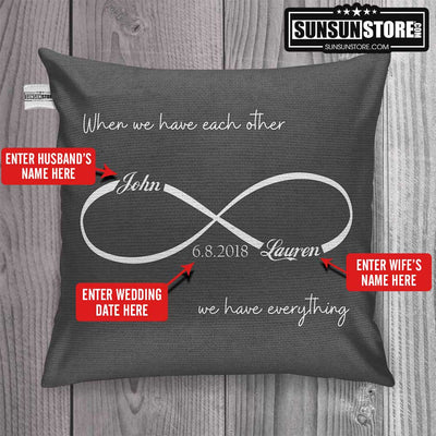 "Personalized Throw Pillow Cover 18""x 18"": ""When we have each other - We have everything"" with Husband Name, Wife Name & Wedding Year"