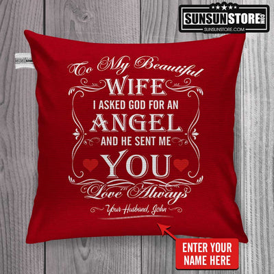 "Personalized Throw Pillow Cover 18""x 18"": ""To My Beautiful Wife - I asked god for an angel and he sent me you love always"" with your name"