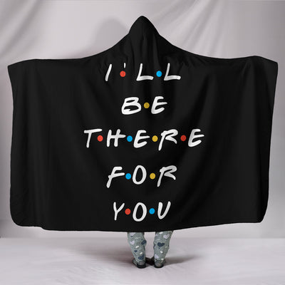 I'll Be There For You Hooded Blanket