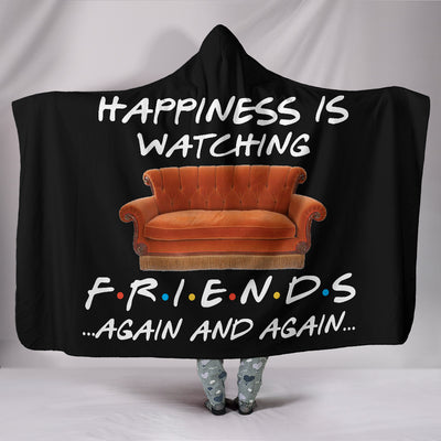 Happiness is watching F r i e n d s Hooded Blanket