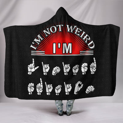 I'm Not Weird I'm Limited Edition ASL Hooded Blanket