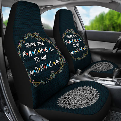 Youre The Rachel to My Monica Car Seat Covers