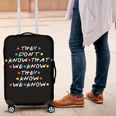 They Don't Know That We Know They Know Luggage Cover