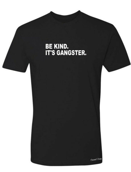 be kind its gangster black tshirt