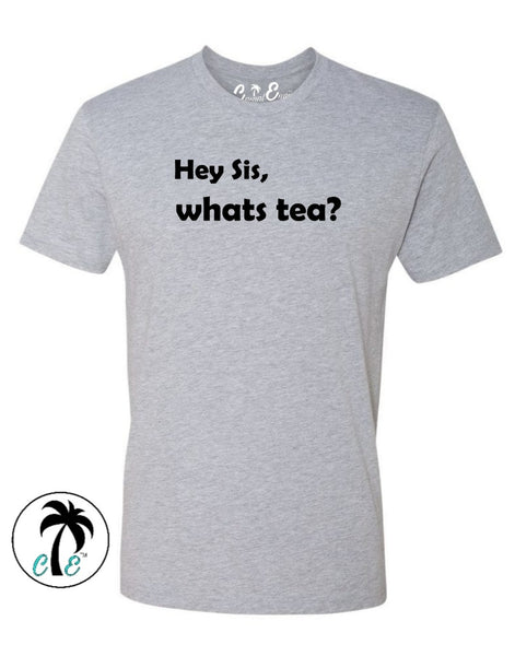 Hey Sis What's Tea T-Shirt