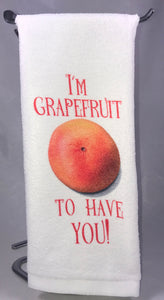 Kitchen Towel | I'm Grapefruit To Have You