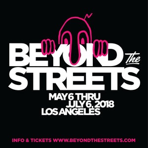 I'm in this big group show in Los Angeles called BEYOND THE STREETS. May 6th - end of August. More info at: www.beyondthestreets.com