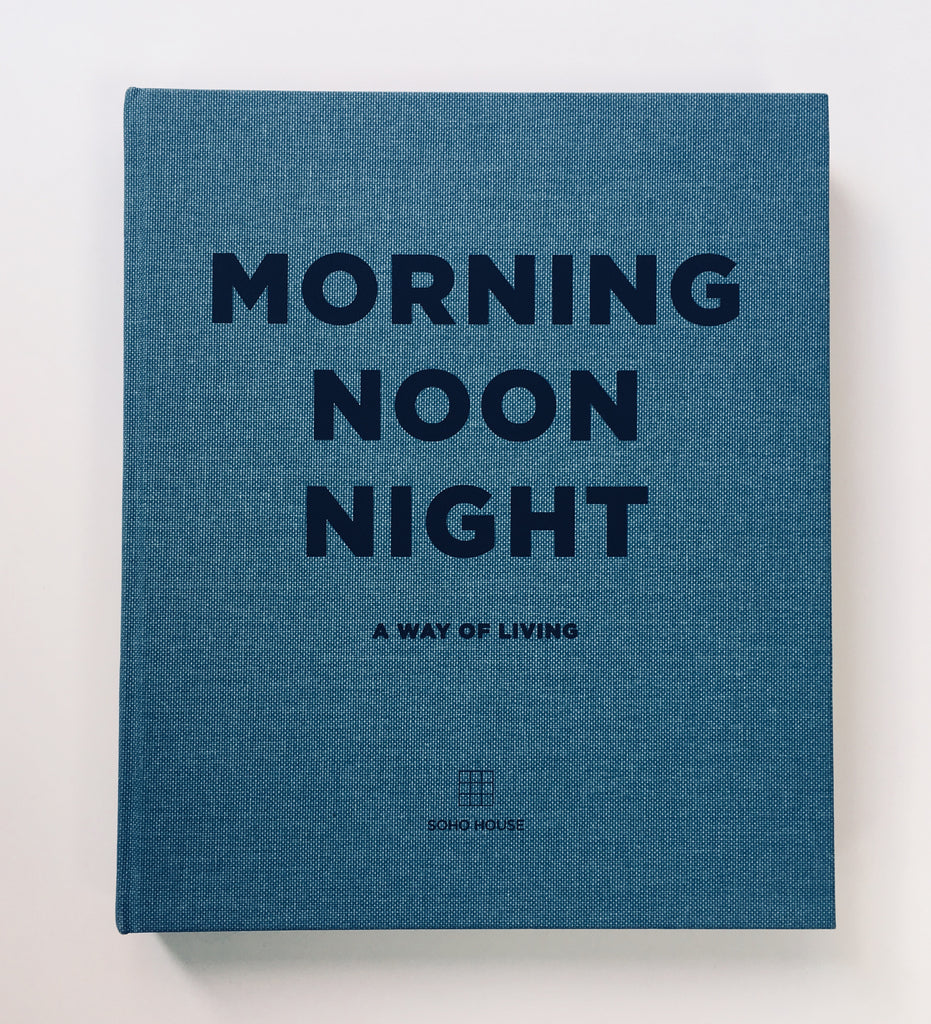 Morning Noon and Night: A way of life by Soho House