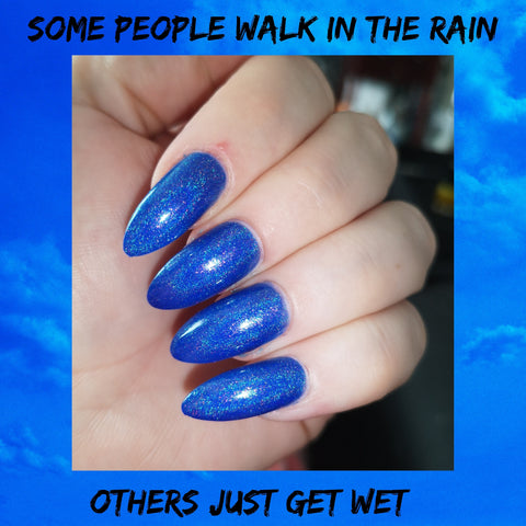 Some People Walk In The Rain, Others Just Get Wet
