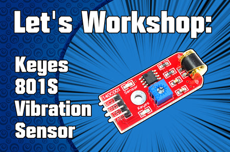 Let's Workshop: Keyes 801S Vibration Sensor Module