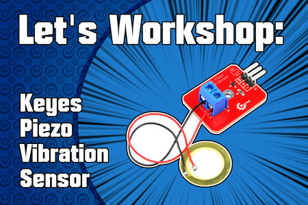 Let's Workshop: Keyes Piezo Vibration Sensor