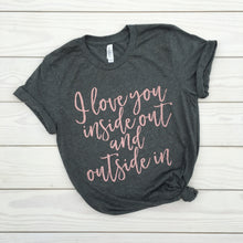 I Love You Inside Out and Outside In T-Shirt