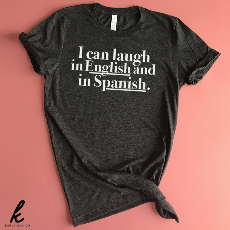 I Can Laugh in English and Spanish Shirt