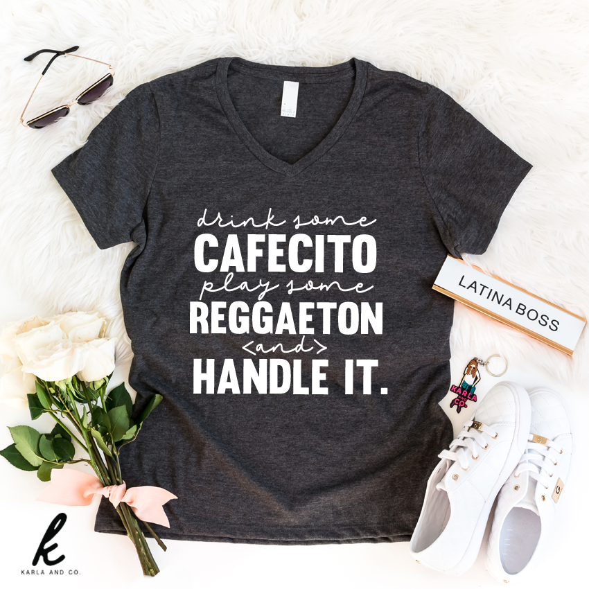 Drink Some Cafecito, Play Some Reggaeton and Handle It. V-Neck
