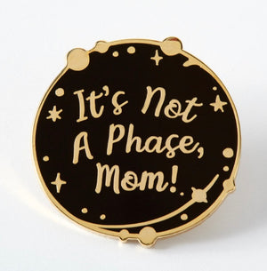 Not A Phase, Mom Enamel Pin - That Oregon Girl
