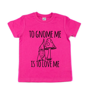 To Gnome is to Love Me Toddler/Kids Tee