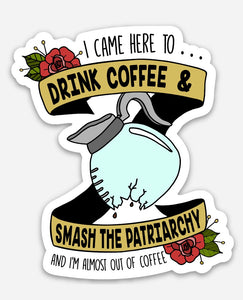 Drink Coffee & Smash the Patriarchy Sticker - That Oregon Girl