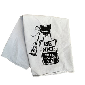 Be Nice or I'll Poison You Flour Sack Towel - That Oregon Girl