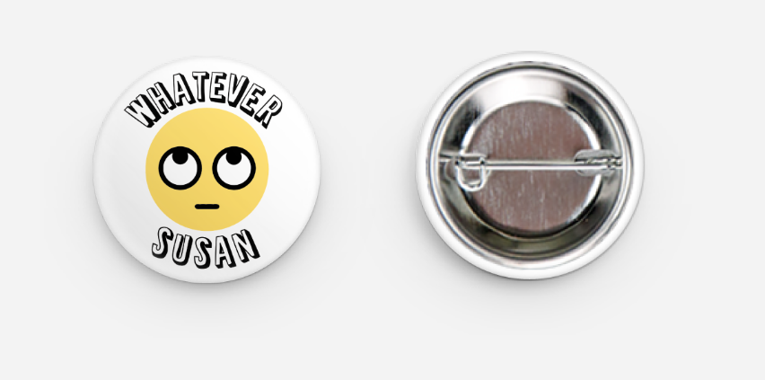 Whatever Susan Pinback Button - That Oregon Girl