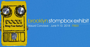 Brooklyn Stompbox Exhibit and Synth Expo | June 9-10 | Absurd Conclave