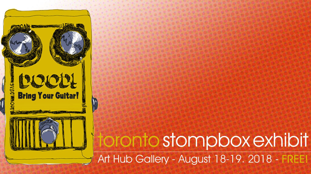 Toronto Stompbox Exhibit | August 18-19 | Art Hub Gallery