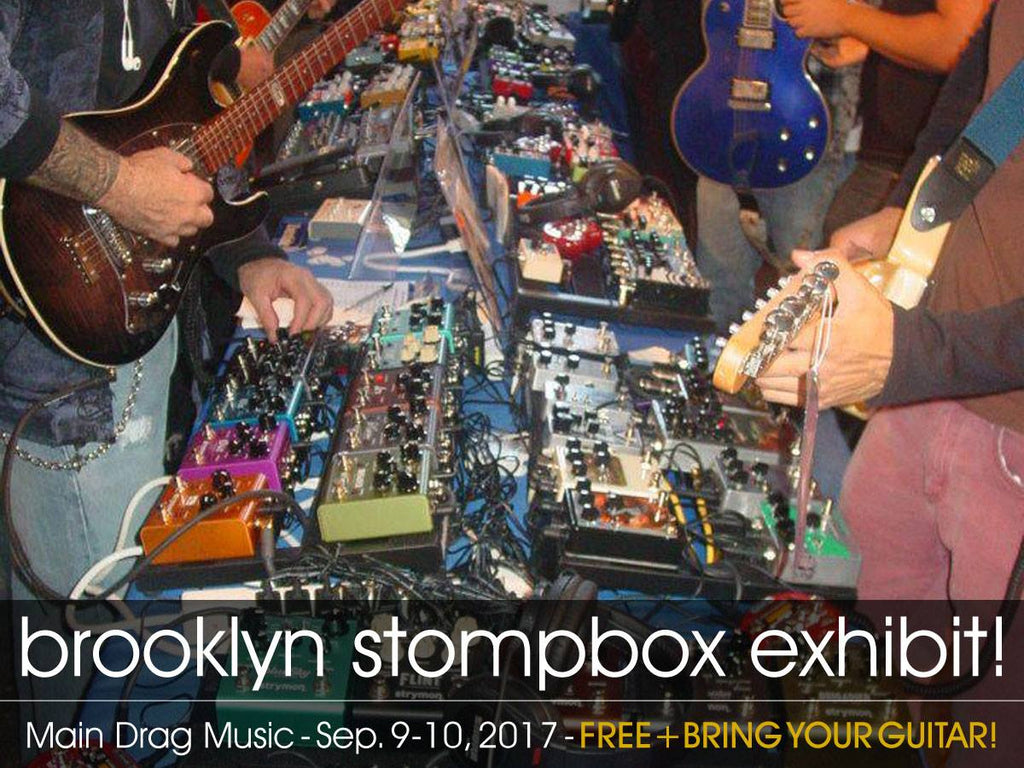 Brooklyn Stompbox Exhibit | September 9-10th | Main Drag Music
