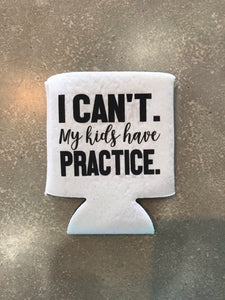 I Can't My Kids Have Practice Can Cooler