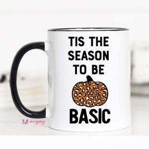 Tis the Season to be Basic Mug