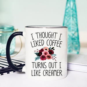 Turns Out I Like Creamer Mug