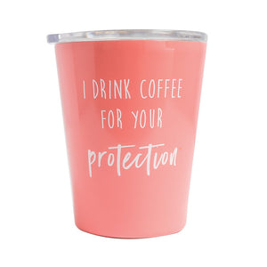 I Drink Coffee Protection Tumbler