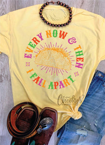 Every Now and Then I Fall Apart Taco Tee