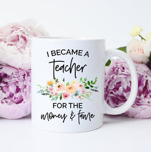 I Became a Teacher for the Money & Fame Mug