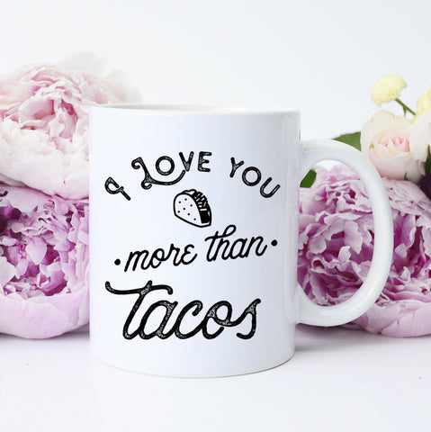 I Love You More Than Tacos Mug