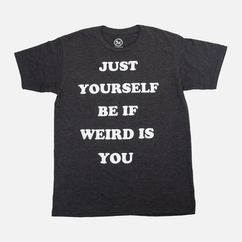 Just Yourself Be If Weird Is You Tee
