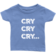 Cry Cry Cry Infant Shirt