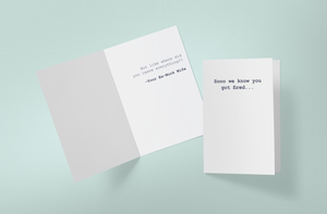Sooo We Know You Got Fired | Greeting Card