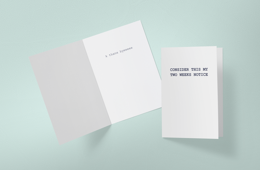 Two Weeks Notice Byeeee | Greeting Card