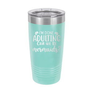 Teal I'm Done Adulting Insulated Tumbler 20oz