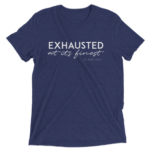 Exhausted At Its Finest Tee