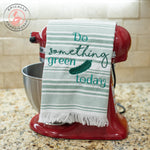 Do something green today dish towel