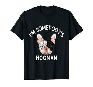 Frenchie World Shop Black / L I'm Somebody'S Hooman T-shirt