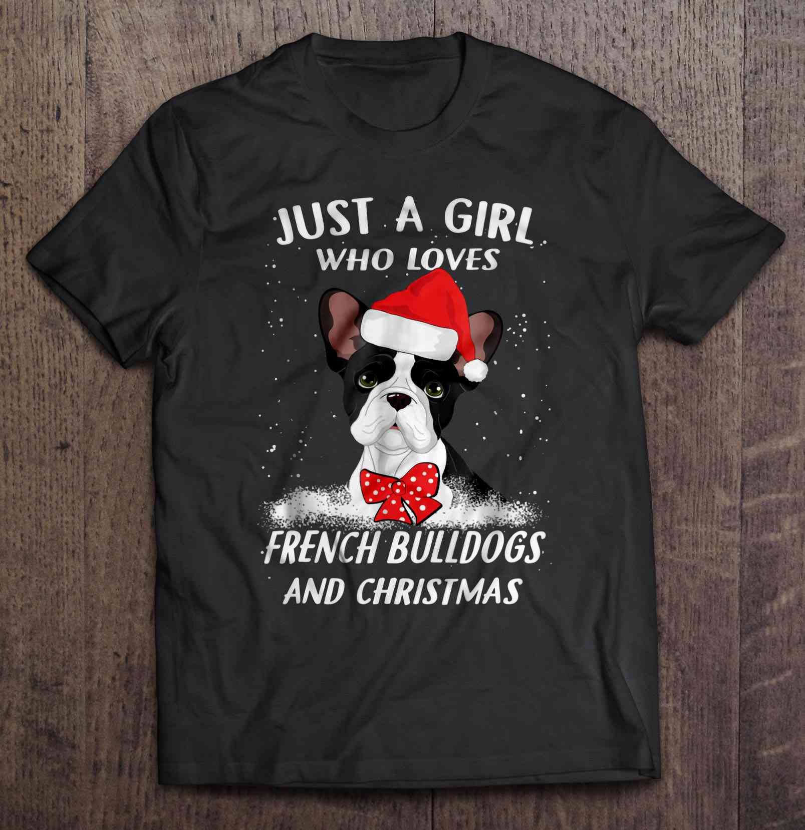 Frenchie World Shop women black / L Just A Girl Who Loves French Bulldogs And Christmas T-Shirts
