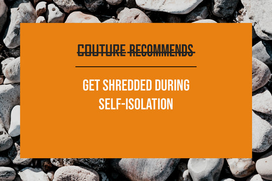 GET SHREDDED DURING SELF-ISOLATION