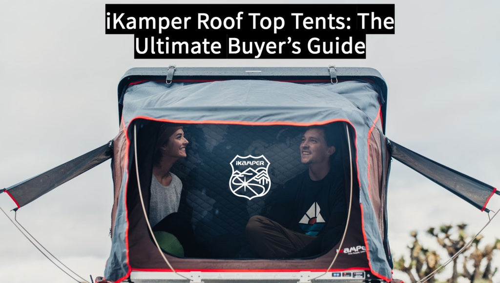 iKamper Roof Top Tents: The Ultimate Buyer's Guide