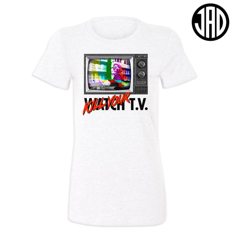 Kill Your TV - Women's Tee
