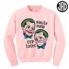 Smile Now Cry Later - Mens (Unisex) Crewneck Sweater